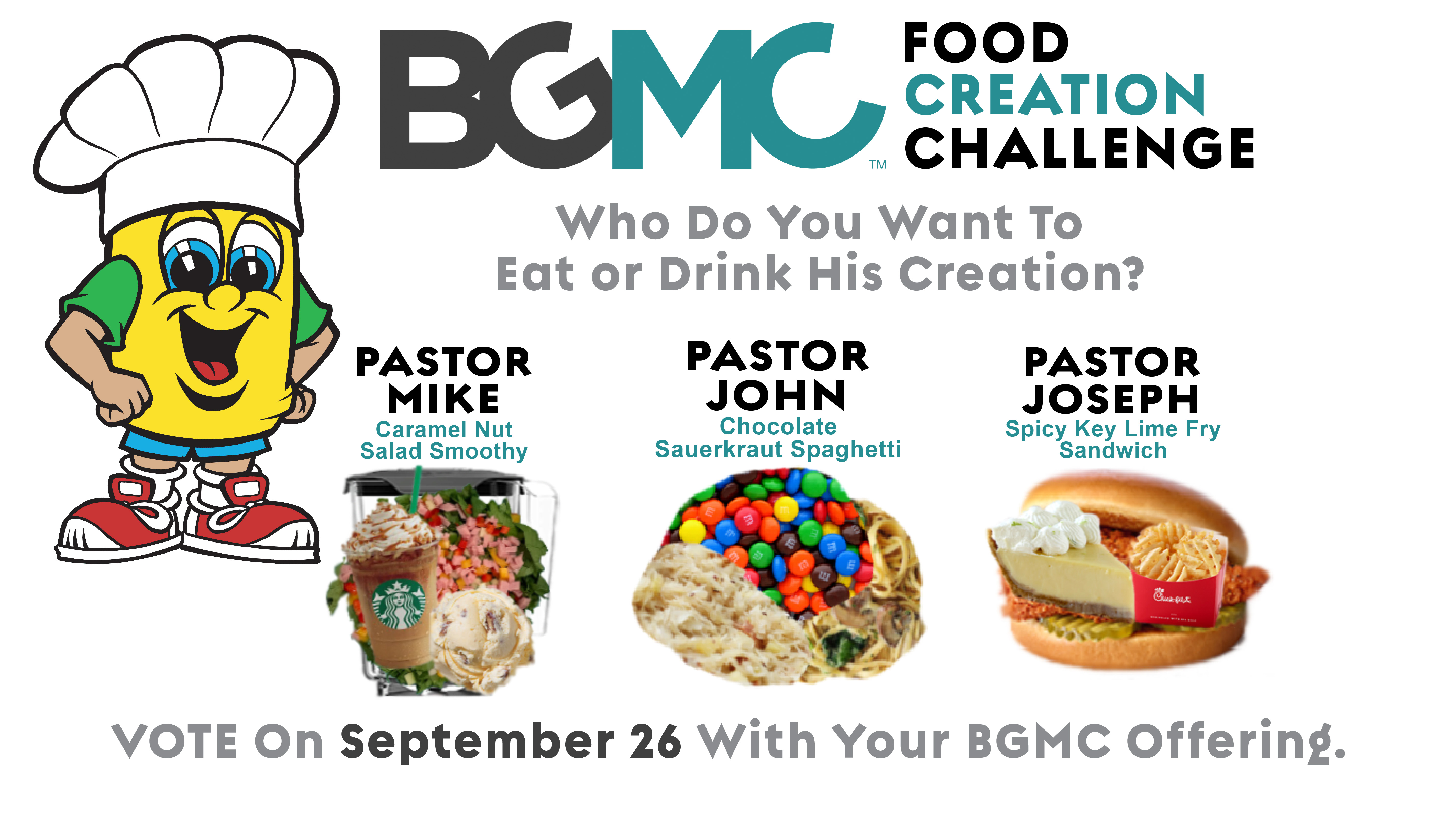 BGMC Food Creation Challenge - Vote, with your BGMC offering, for which Pastor you want to see eat or drink his creation.  The Pastor receiving the most offering will eat/drink his creation the following Sunday.