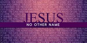 No Other Name Sermon Series