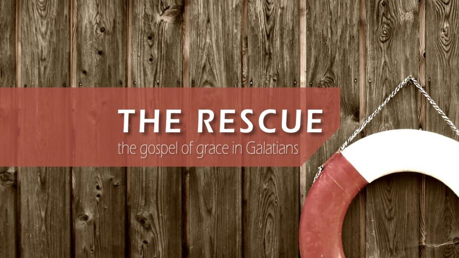 The Rescue: The Gospel of Grace in Galatians
